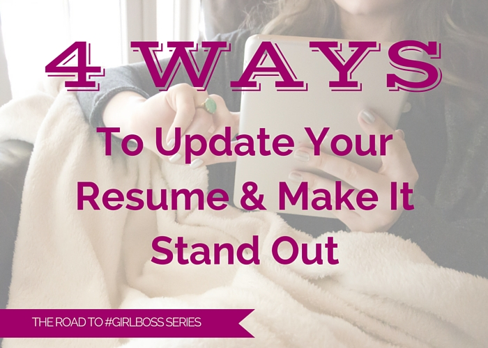 4 Ways To Update Your Resume & Make It Stand Out [Road to #GirlBoss Series]