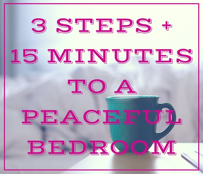 3 Steps + 15 Minutes to a More Peaceful Bedroom